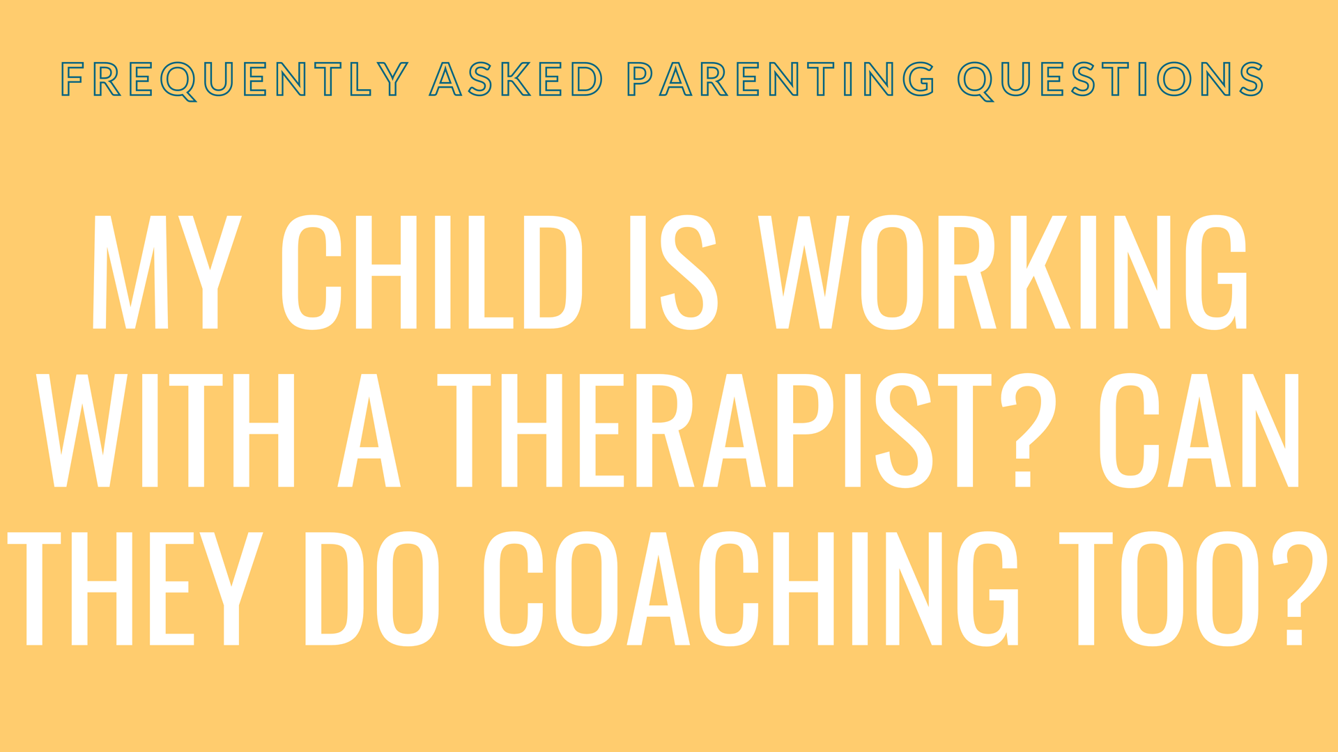 My child is working with a therapist? Can they do coaching too?