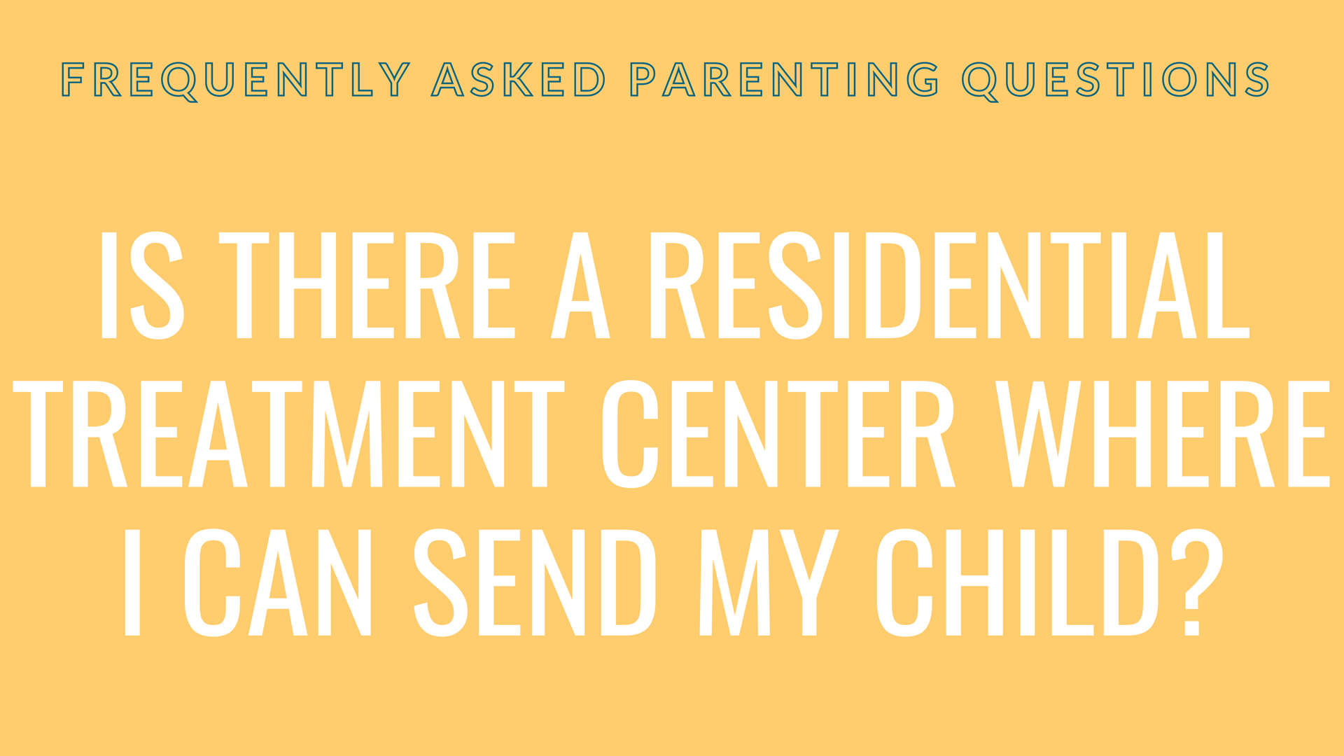 Is there a residential treatment center where I can send my child?