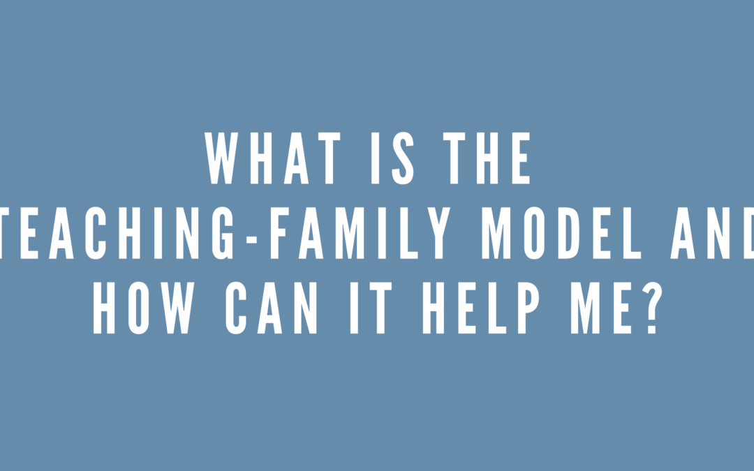 What is the Teaching-Family Model and how can it help me?