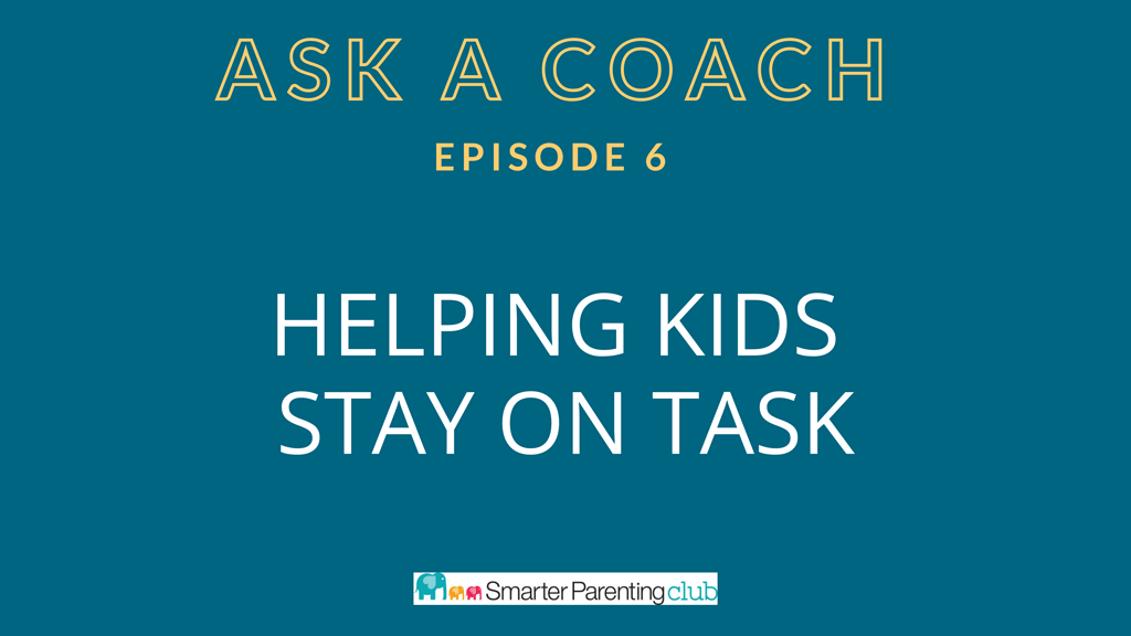 Episode 6: Helping kids stay on task