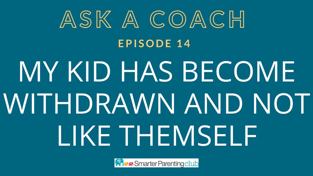 Episode 14: My kid has become withdrawn and not like themself