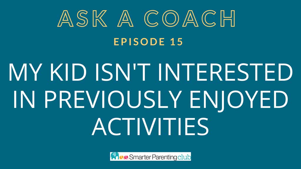 Episode 15: My child isn't interested in previously enjoyed activities