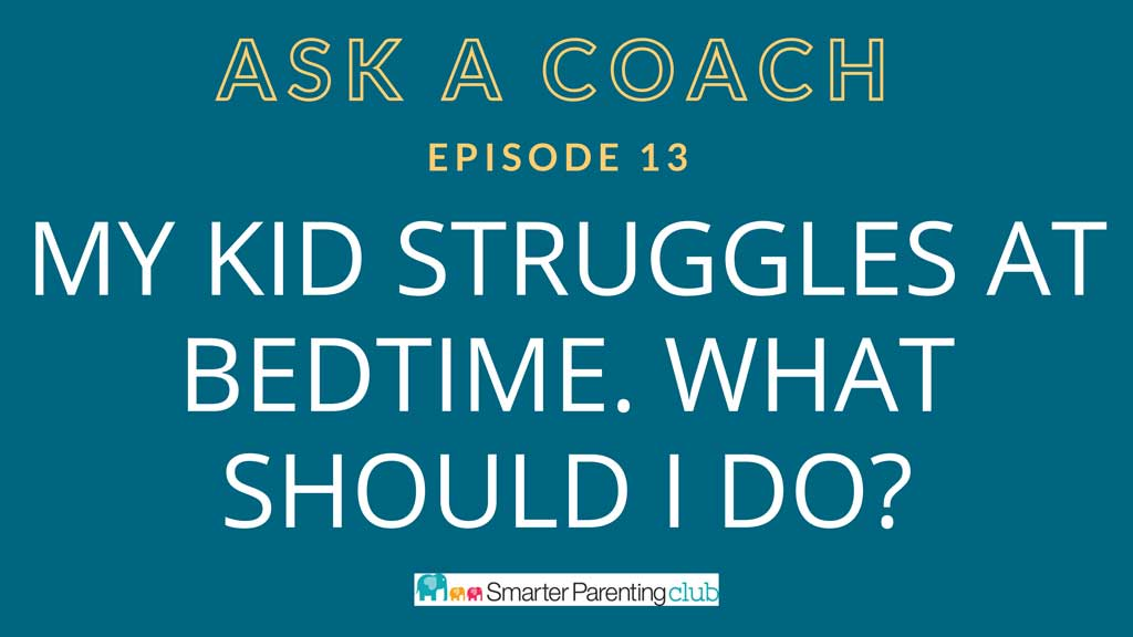 Episode 13: My kid struggles at bedtime. What should I do?